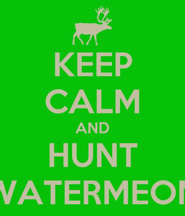 KEEP CALM AND HUNT WATERMEON