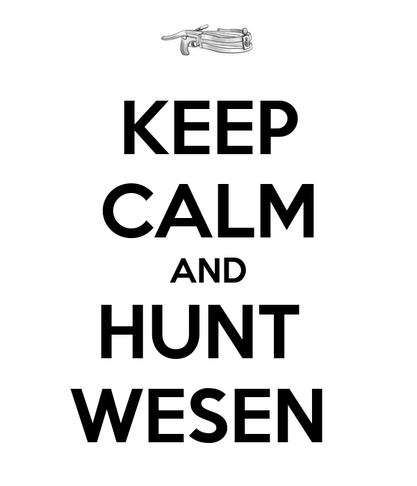 KEEP CALM AND HUNT  WESEN