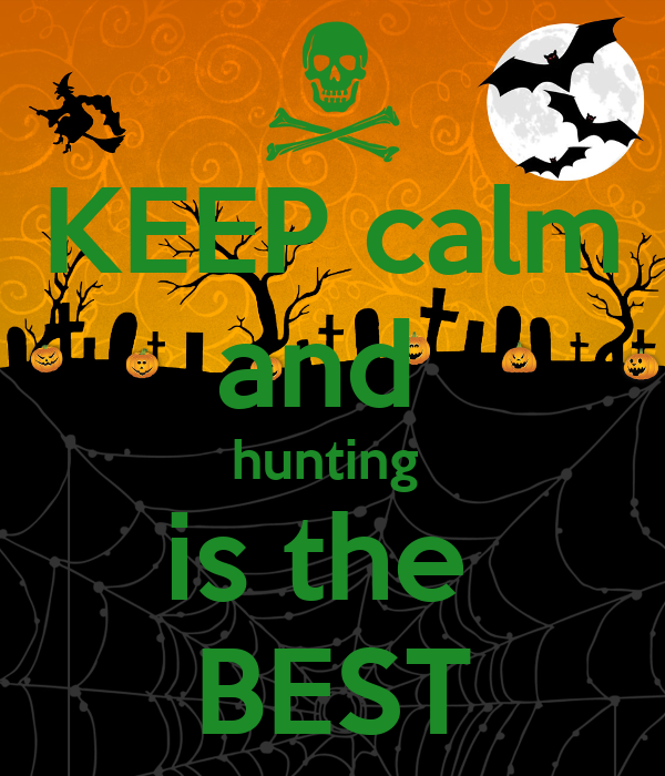KEEP calm and  hunting  is the  BEST