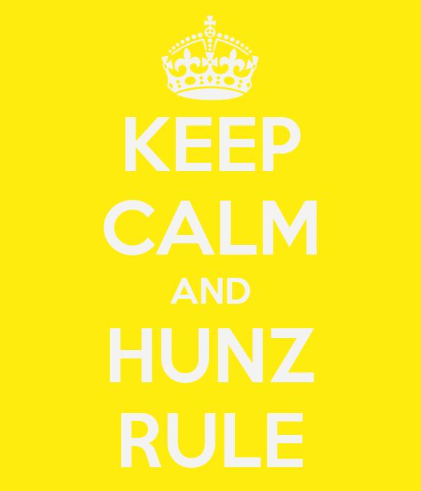 KEEP CALM AND HUNZ RULE