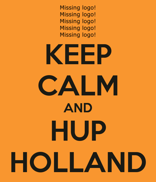 KEEP CALM AND HUP HOLLAND