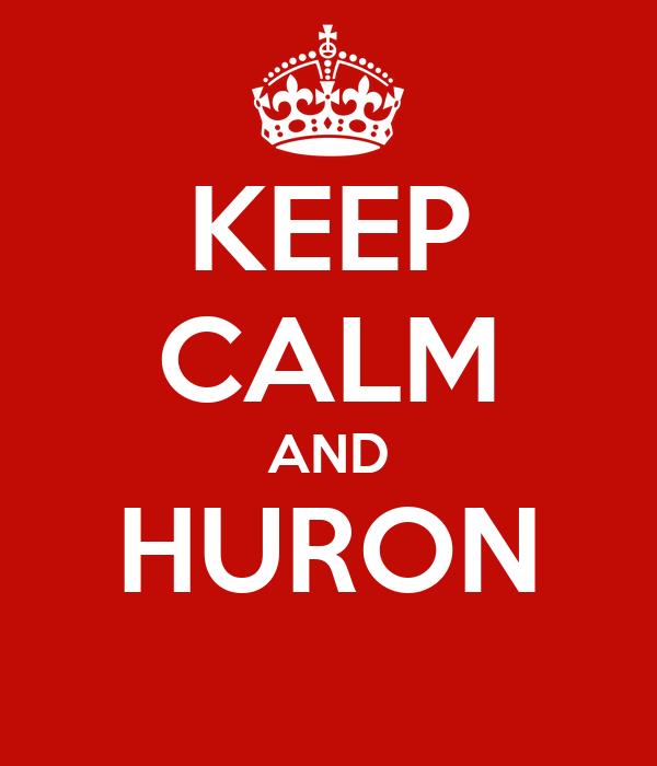 KEEP CALM AND HURON