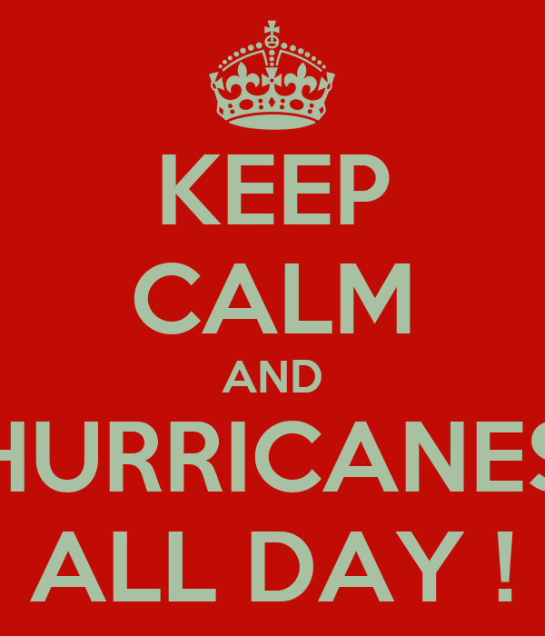 KEEP CALM AND HURRICANES ALL DAY !
