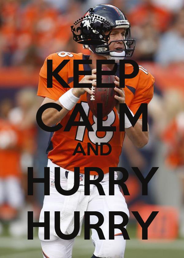 KEEP CALM AND HURRY HURRY