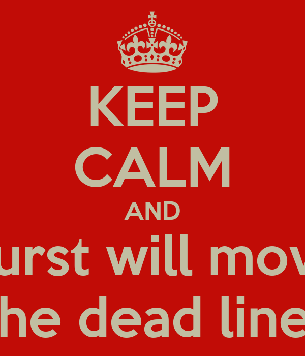 KEEP CALM AND Hurst will move the dead line