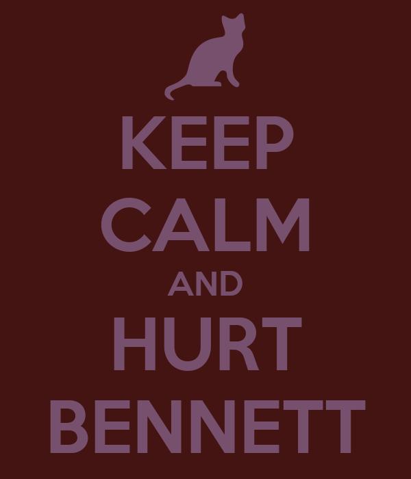KEEP CALM AND HURT BENNETT