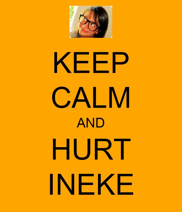 KEEP CALM AND HURT INEKE