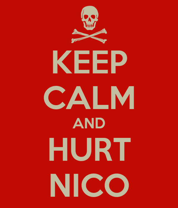 KEEP CALM AND HURT NICO
