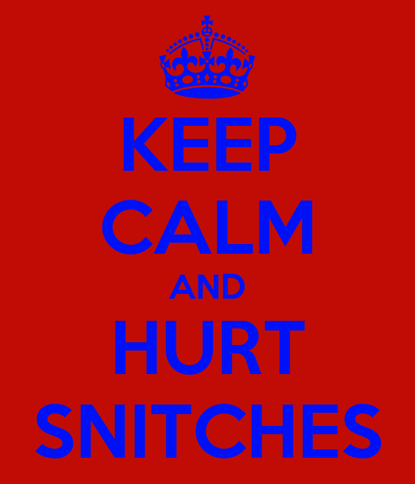 KEEP CALM AND HURT SNITCHES