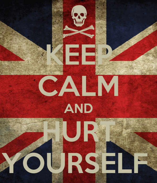KEEP CALM AND HURT YOURSELF