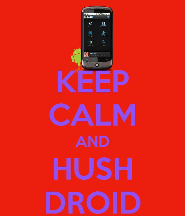 KEEP CALM AND HUSH DROID