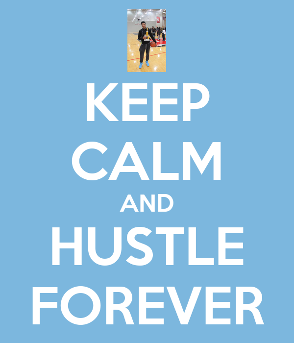 KEEP CALM AND HUSTLE FOREVER