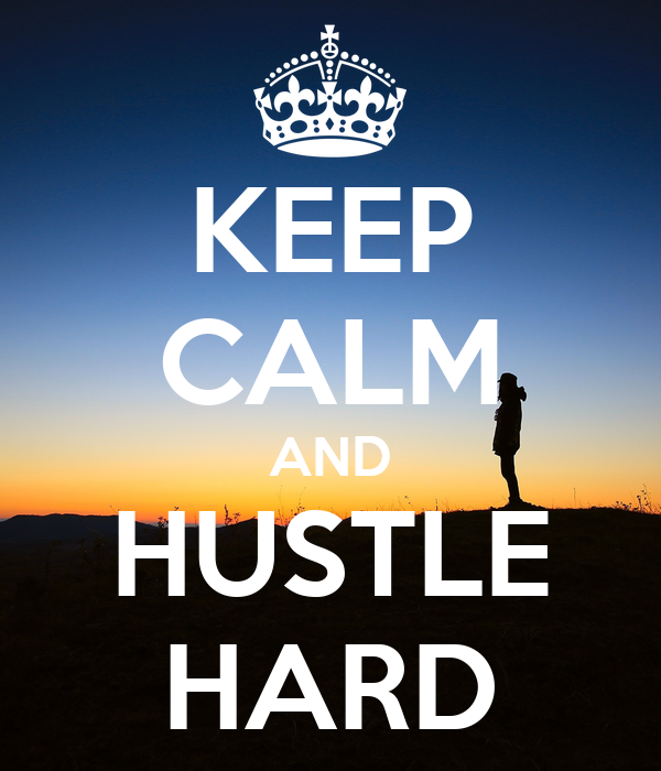 KEEP CALM AND HUSTLE HARD