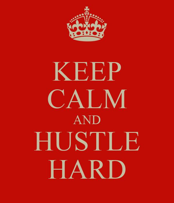 KEEP CALM AND HUSTLE HARD