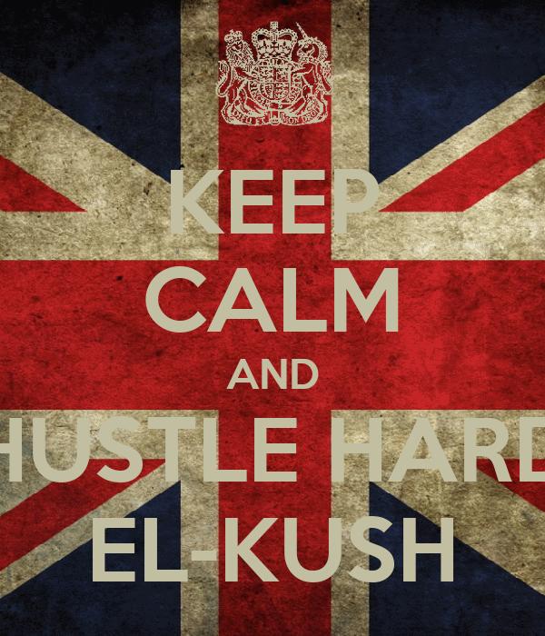 KEEP CALM AND HUSTLE HARD EL-KUSH