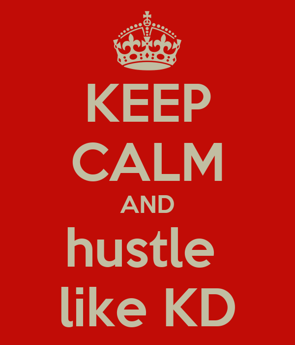 KEEP CALM AND hustle  like KD