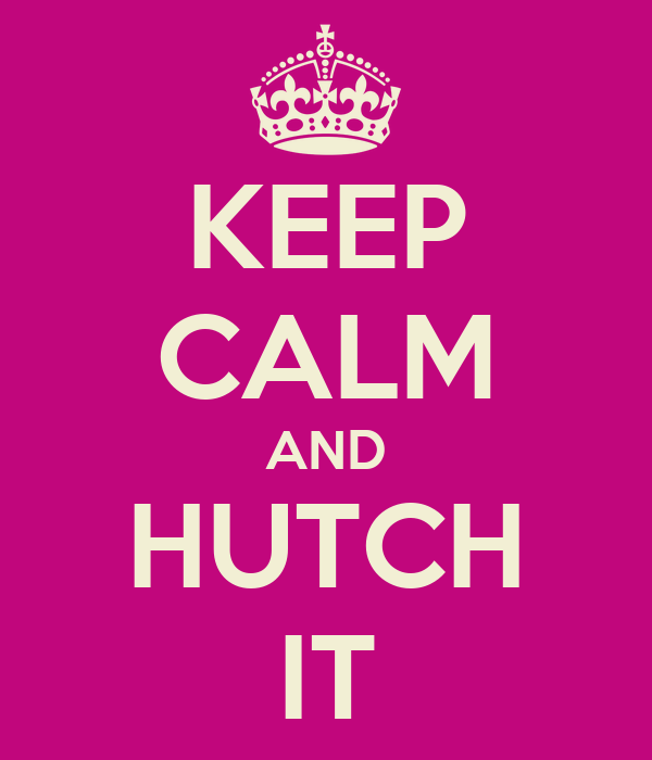 KEEP CALM AND HUTCH IT