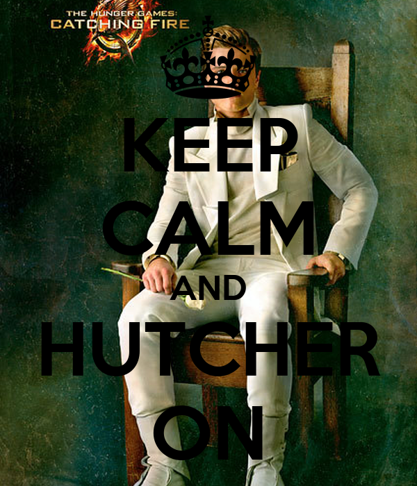 KEEP CALM AND HUTCHER ON