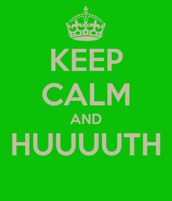 KEEP CALM AND HUUUUTH
