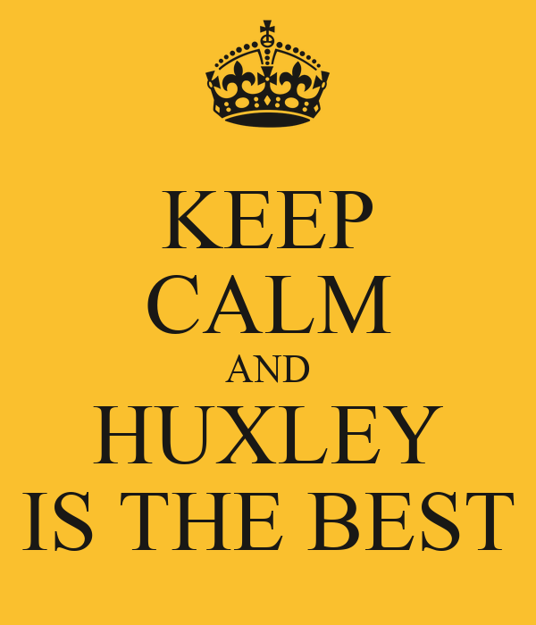 KEEP CALM AND HUXLEY IS THE BEST