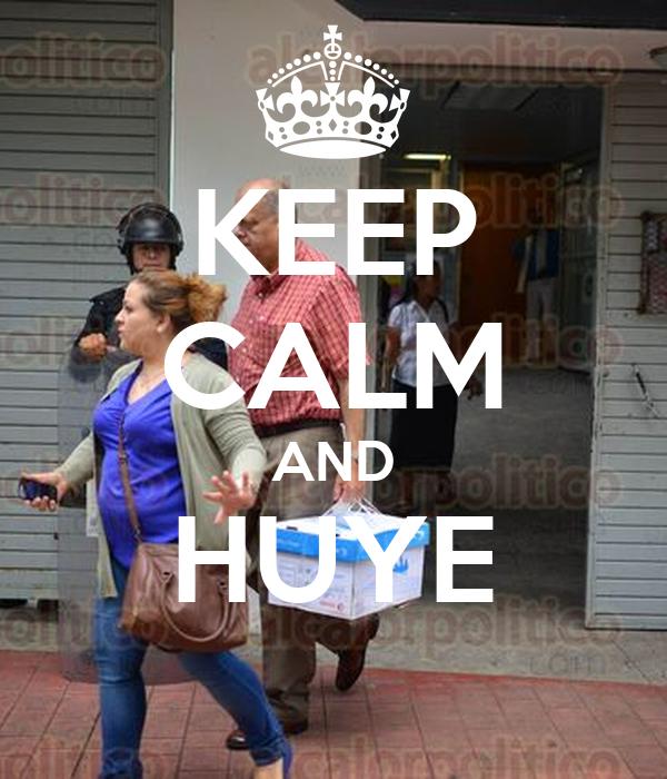KEEP CALM AND HUYE