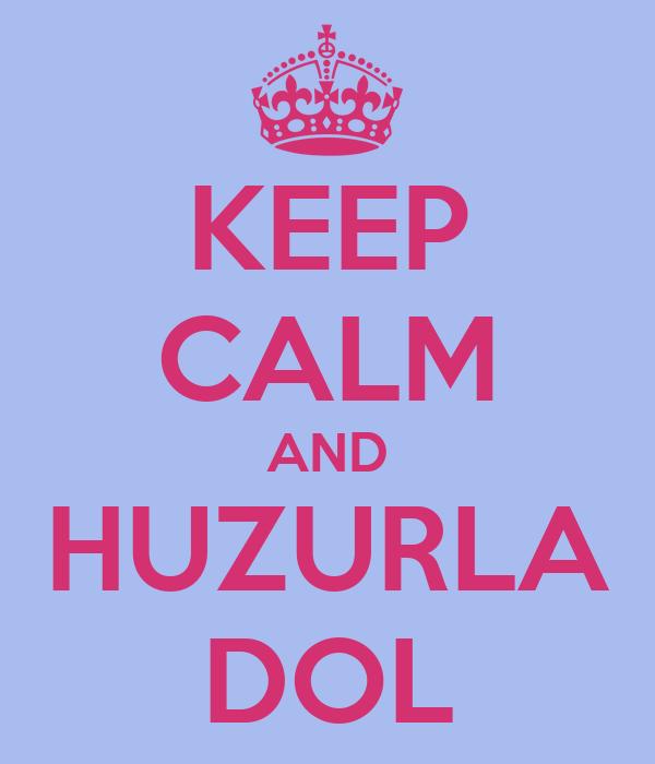 KEEP CALM AND HUZURLA DOL