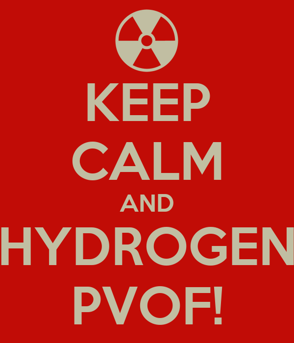 KEEP CALM AND HYDROGEN PVOF!