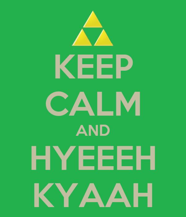 KEEP CALM AND HYEEEH KYAAH