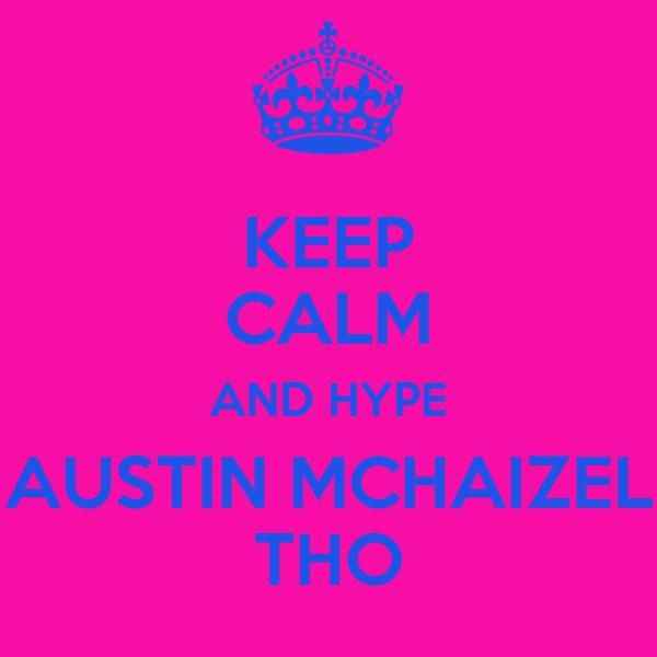 KEEP CALM AND HYPE AUSTIN MCHAIZEL THO