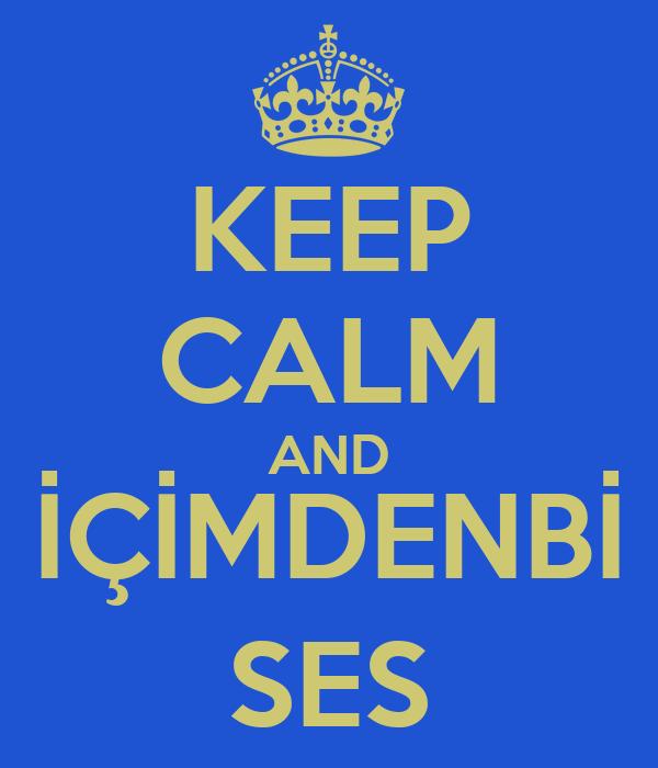 KEEP CALM AND İÇİMDENBİ SES