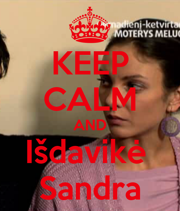 KEEP CALM AND Išdavikė  Sandra