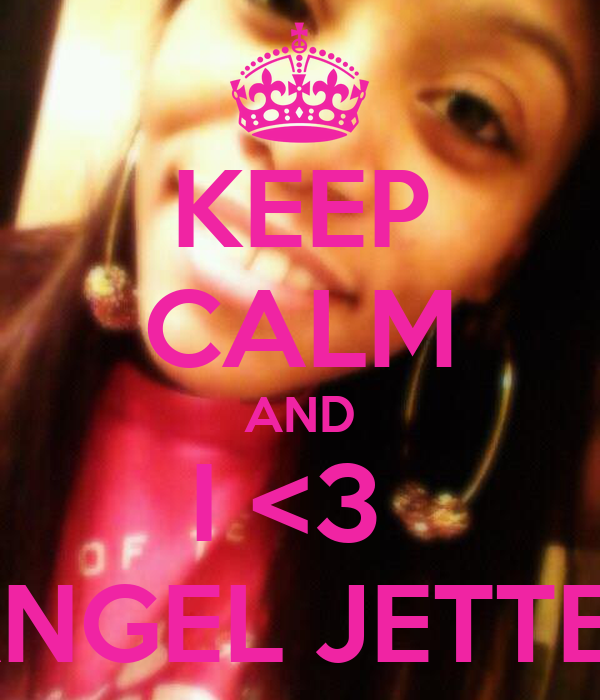 KEEP CALM AND I <3  ANGEL JETTER