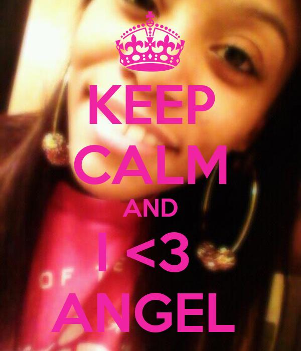 KEEP CALM AND I <3  ANGEL