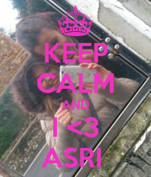 KEEP CALM AND I <3 ASRI
