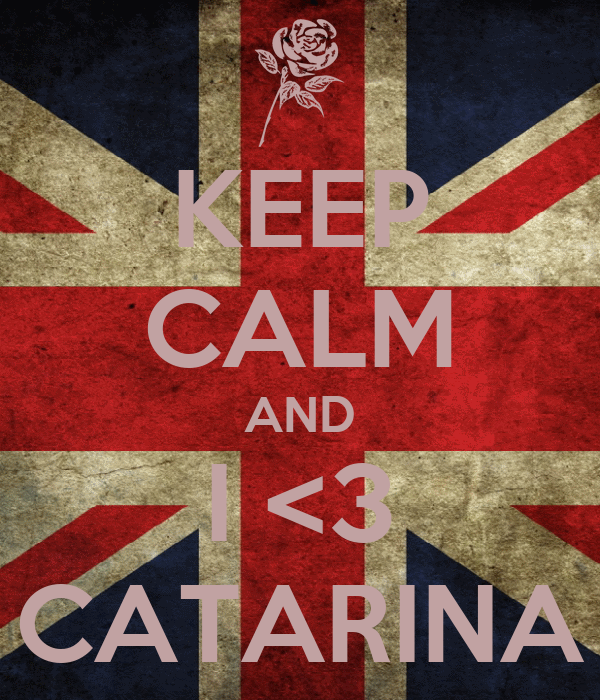 KEEP CALM AND I <3 CATARINA