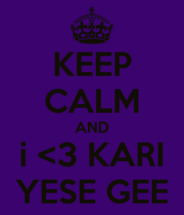KEEP CALM AND i <3 KARI YESE GEE