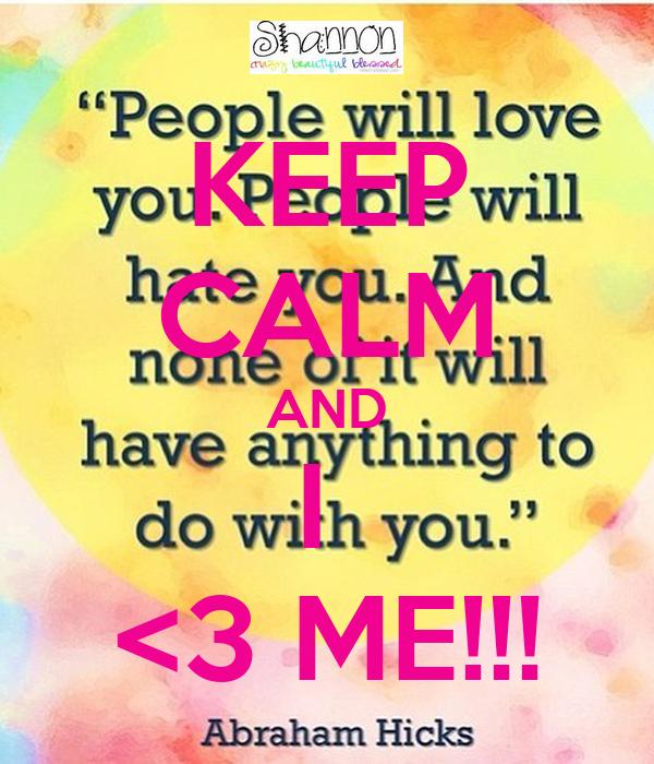 KEEP CALM AND I  <3 ME!!!