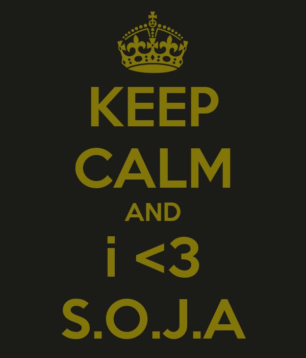 KEEP CALM AND i <3 S.O.J.A