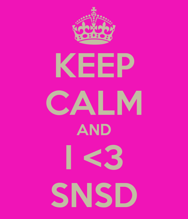 KEEP CALM AND I <3 SNSD