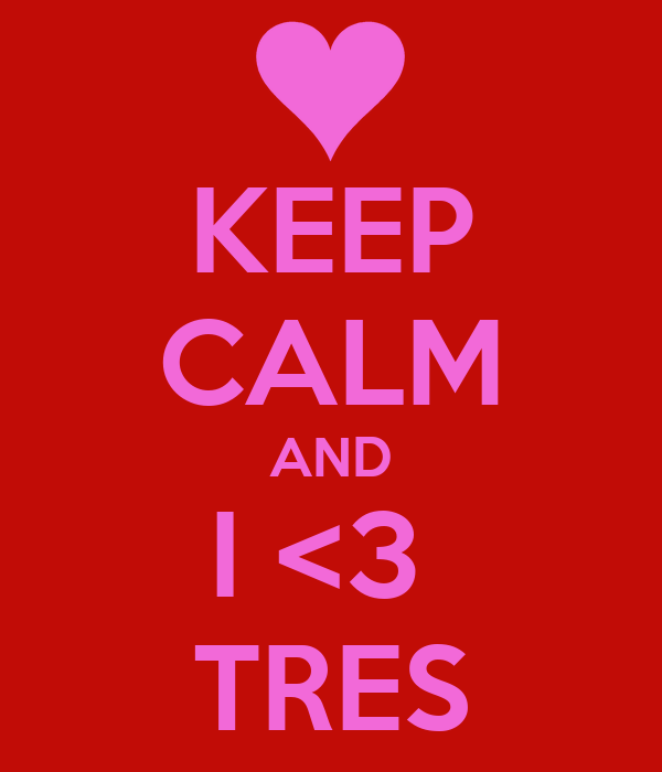 KEEP CALM AND I <3  TRES