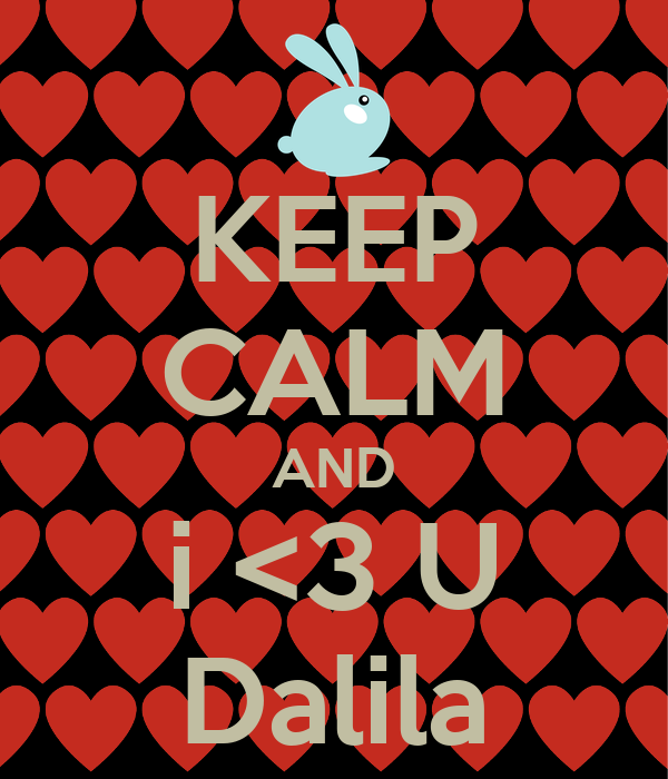 KEEP CALM AND i <3 U Dalila