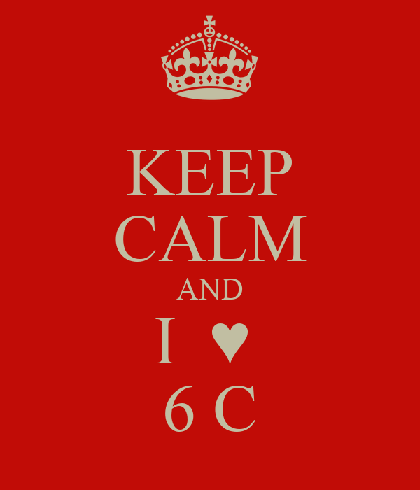 KEEP CALM AND I  ♥  6 C