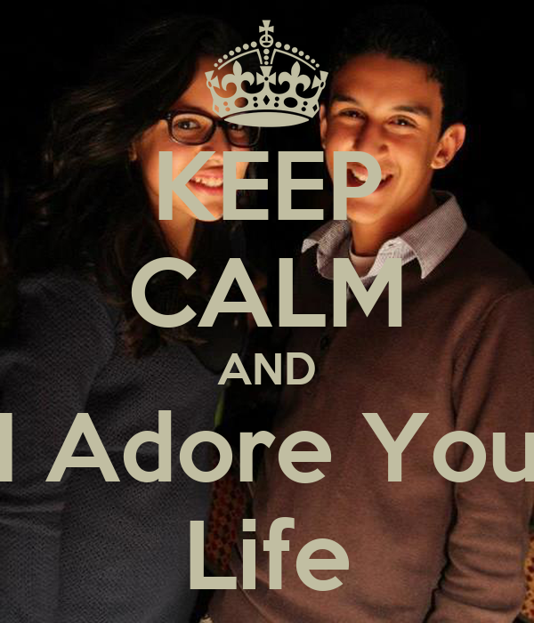KEEP CALM AND I Adore You Life