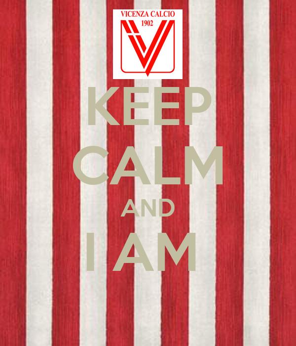 KEEP CALM AND I AM