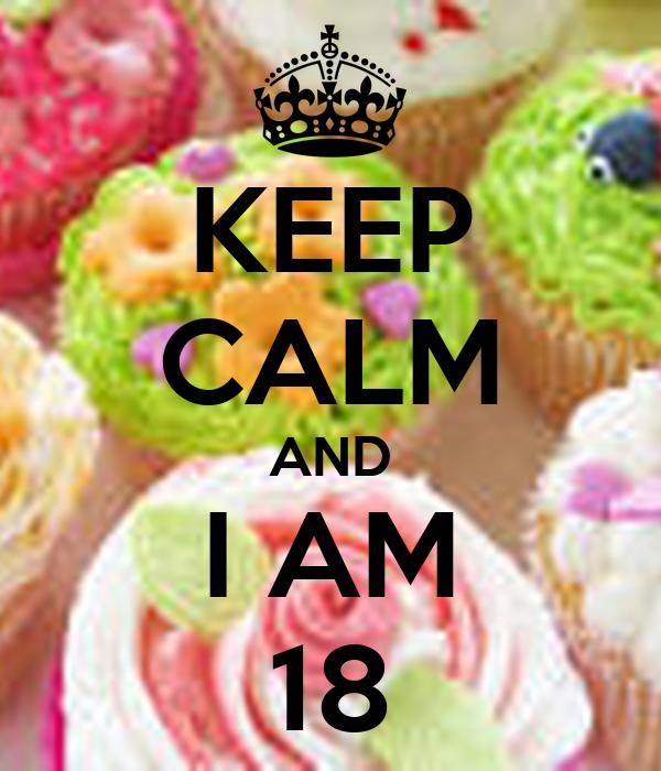 KEEP CALM AND I AM 18