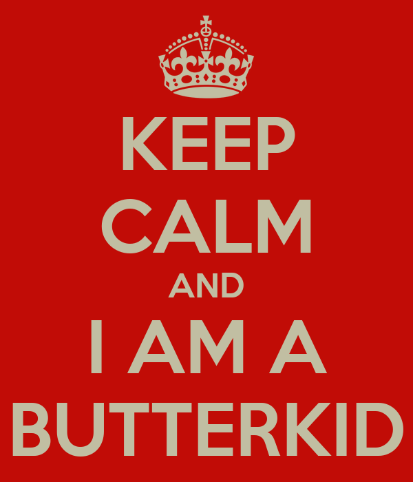 KEEP CALM AND I AM A BUTTERKID