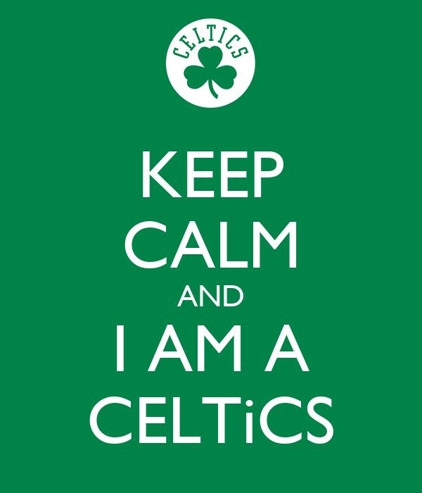 KEEP CALM AND I AM A CELTiCS