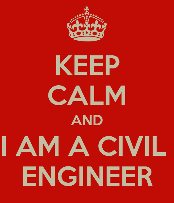 KEEP CALM AND I AM A CIVIL  ENGINEER