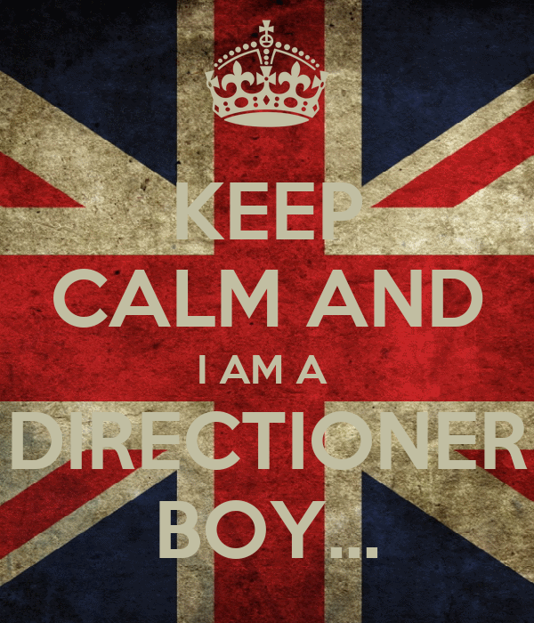 KEEP CALM AND I AM A  DIRECTIONER BOY...