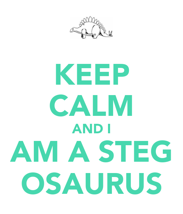 KEEP CALM AND I AM A STEG OSAURUS